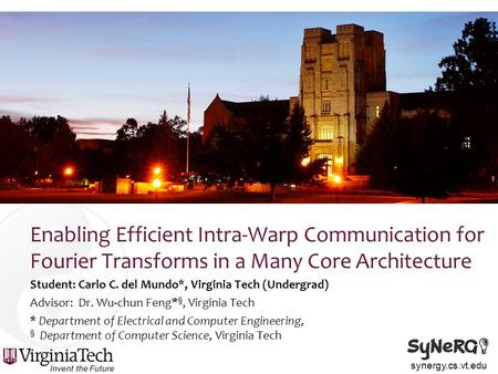 Synergy.cs.vt.edu Enabling Efficient Intra-Warp Communication for Fourier Transforms in a Many Core Architecture Student: Carlo C. del Mundo*, Virginia.