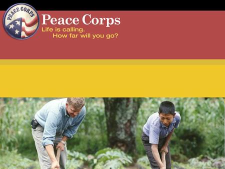 peacecorps.gov Mission and Goals To promote world peace and friendship by helping  The people of interested countries in meeting their need for trained.