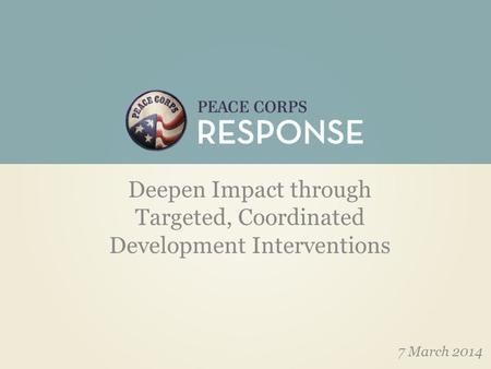 Deepen Impact through Targeted, Coordinated Development Interventions 7 March 2014.