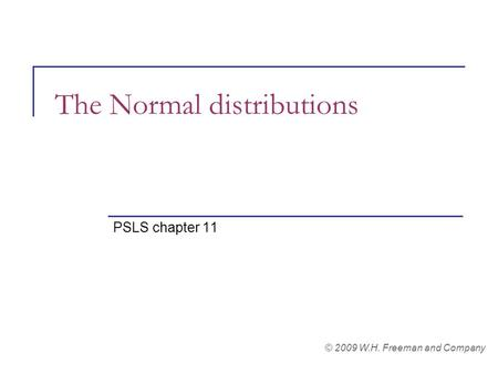 The Normal distributions PSLS chapter 11 © 2009 W.H. Freeman and Company.