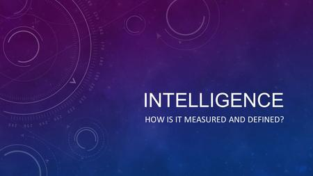 INTELLIGENCE HOW IS IT MEASURED AND DEFINED?. DEFINE INTELLIGENCE The ability to learn from experience, solve problems, and use knowledge to adapt to.