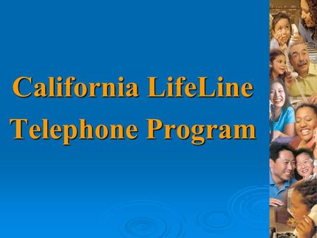 California LifeLine Telephone Program. 2 Program Goals Promote LifeLine Statewide to: Increase Awareness Increase Awareness Increase Enrollment in LifeLine.