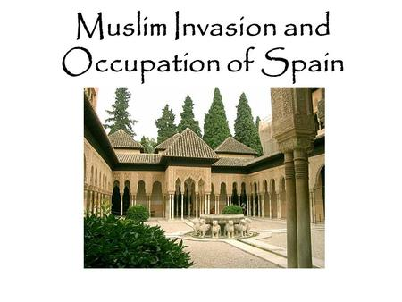 Muslim Invasion and Occupation of Spain. Islam In the 7 th century the prophet Muhammad started the religion of Islam.