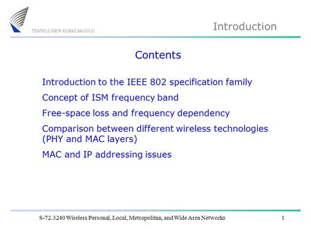 Introduction S-72.3240 Wireless Personal, Local, Metropolitan, and Wide Area Networks1 Contents Introduction to the IEEE 802 specification family Concept.