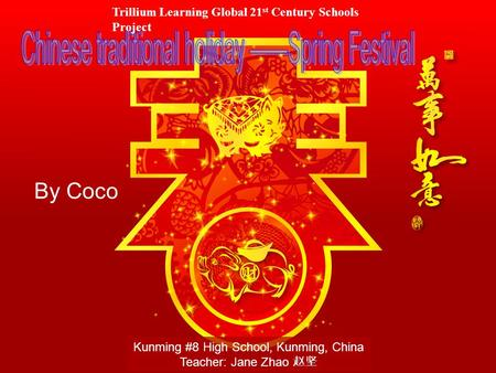 By Coco Trillium Learning Global 21 st Century Schools Project Kunming #8 High School, Kunming, China Teacher: Jane Zhao 赵坚.