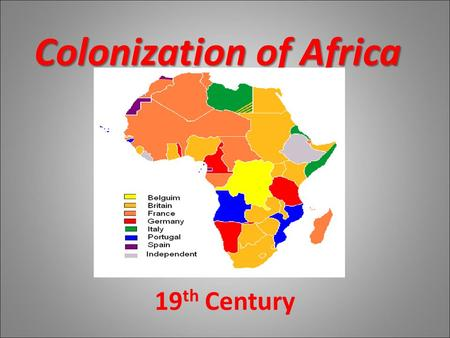 Colonization of Africa 19 th Century. Colonialism Beginning in the early 19 th Century, Europeans aggressively tried to establish colonies in Africa.