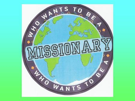 "Who Wants To Be A Missionary? ""Do not store up for yourselves treasures on earth, where moth and rust destroy, and where thieves break in and steal. But."
