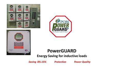 PowerGUARD Energy Saving for inductive loads Saving 8%-15% Protection Power Quality.