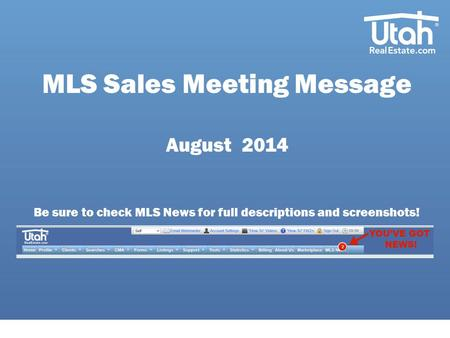 MLS Sales Meeting Message August 2014 Be sure to check MLS News for full descriptions and screenshots!