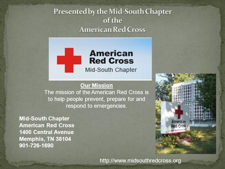 Mid-South Chapter American Red Cross 1400 Central Avenue Memphis, TN 38104 901-726-1690  Our Mission The mission of the.