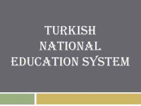 TURKISH NATIONAL EDUCATION SYSTEM. Pre-School Primary School ch Secondary- Primary School High School Higher Education (University) Common Education Special.