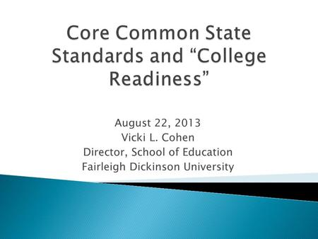 August 22, 2013 Vicki L. Cohen Director, School of Education Fairleigh Dickinson University.