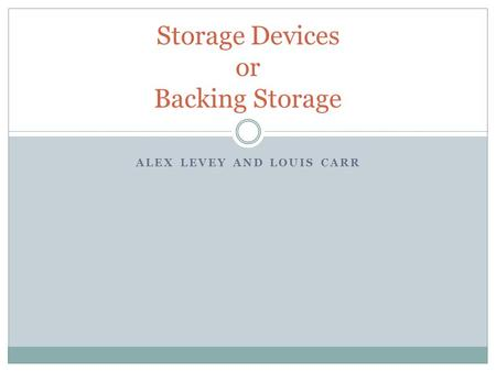 Storage Devices or Backing Storage
