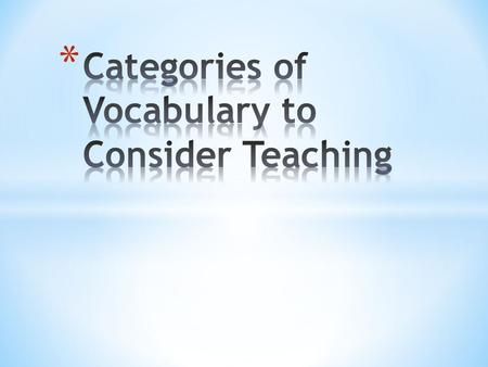 * Children come in contact with various vocabulary throughout their day.