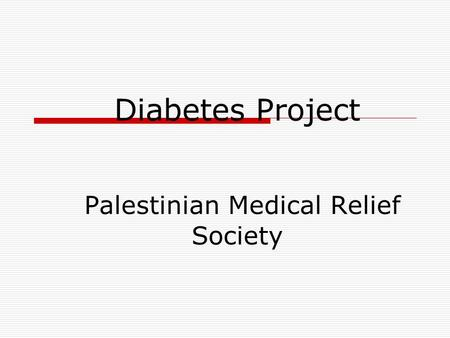 Diabetes Project Palestinian Medical Relief Society.