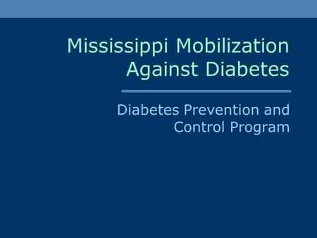 Mississippi Mobilization Against Diabetes Diabetes Prevention and Control Program.