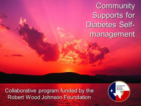 Community Supports for Diabetes Self- management Collaborative program funded by the Robert Wood Johnson Foundation.