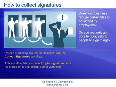 Workflows III: Collect digital signatures for a file How to collect signatures Does your business require certain files to be signed by employees? Do you.