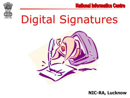 Digital Signatures NIC-RA, Lucknow. Electronic Record 1.Very easy to make copies 2.Very fast distribution 3.Easy archiving and retrieval 4.Copies are.