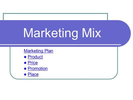 <strong>Marketing</strong> <strong>Mix</strong> <strong>Marketing</strong> Plan Product Price Promotion Place.