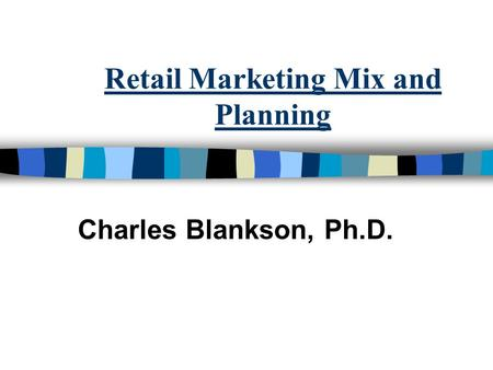 Retail Marketing Mix and Planning Charles Blankson, Ph.D.