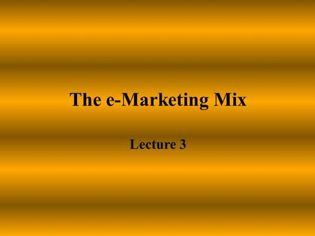 The e-Marketing Mix Lecture 3.