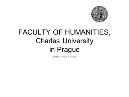 FACULTY OF HUMANITIES, Charles University in Prague U Kříže 8, Prague 5-Jinonice.