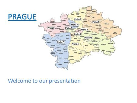PRAGUE Welcome to our presentation. Prague Prague is the capital city of the Czech Republic. Prague is situated in the centre of Bohemia. Prague has about.