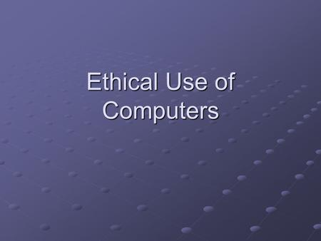 Ethical Use of Computers. Ethics and Responsibilities in the Computing Process Every profession operates with a set of ethics that help to define the.