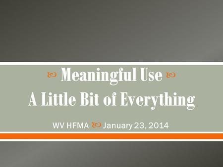 WV HFMA January 23, 2014.  Understand Stage 1 changes starting in 2014  Understand Stage 2 Objectives & Quality Measures – changes from Stage 1 and.