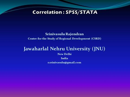 Srinivasulu Rajendran Centre for the Study of Regional Development (CSRD) Jawaharlal Nehru University (JNU) New Delhi India