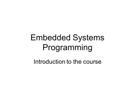 Embedded Systems Programming Introduction to the course.