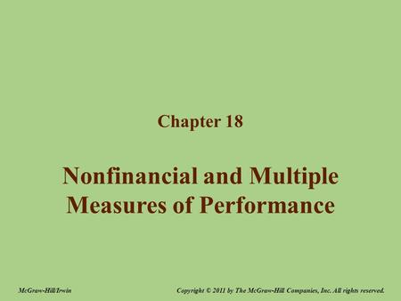Nonfinancial and Multiple Measures of Performance Chapter 18 Copyright © 2011 by The McGraw-Hill Companies, Inc. All rights reserved.McGraw-Hill/Irwin.