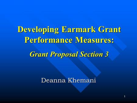 Developing Earmark Grant Performance Measures: Grant Proposal Section 3 Deanna Khemani.