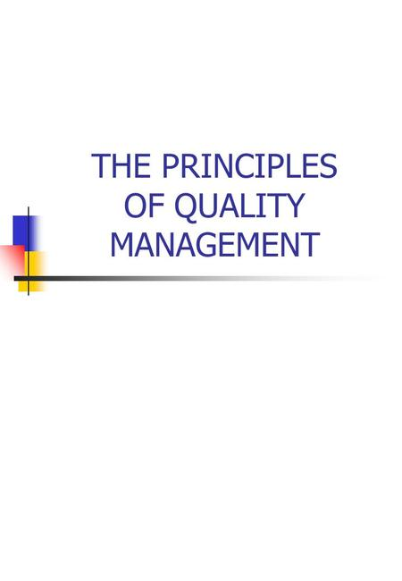 THE PRINCIPLES OF QUALITY MANAGEMENT. DEFINING QUALITY Good Appearance? High Price? The Best? Particular Specification? Not necessarily, but always: Fitness.