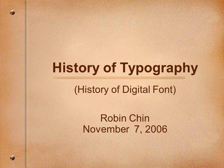 History of Typography (History of Digital Font) Robin Chin November 7, 2006.