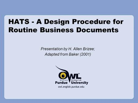 HATS - A Design Procedure for Routine Business Documents Presentation by H. Allen Brizee; Adapted from Baker (2001)