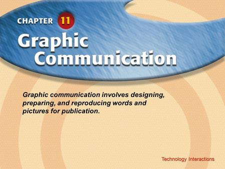 Technology Interactions ‹ Chapter Title Copyright © Glencoe/McGraw-Hill A Division of The McGraw-Hill Companies, Inc. Technology Interactions Graphic communication.
