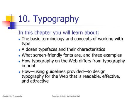 Chapter 10: TypographyCopyright © 2004 by Prentice Hall 10. Typography In this chapter you will learn about: The basic terminology and concepts of working.