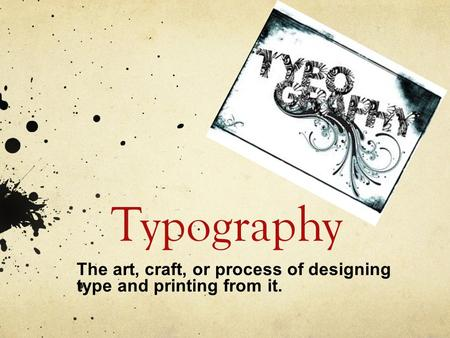 Typography The art, craft, or process of designing type and printing from it.