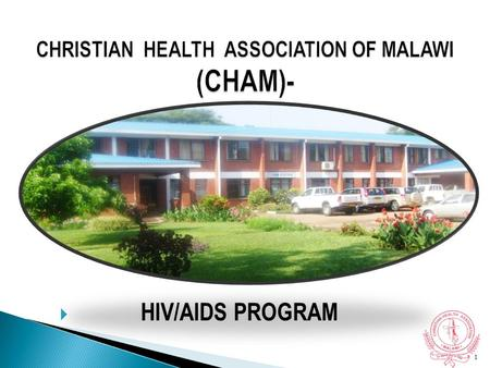  HIV/AIDS PROGRAM 1. An ecumenical umbrella organization that coordinates provision of health care in church-owned health facilities in Malawi Owned.