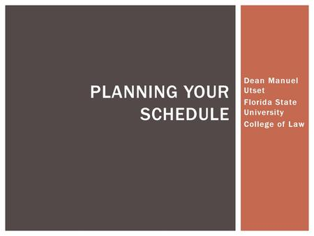 Dean Manuel Utset Florida State University College of Law PLANNING YOUR SCHEDULE.