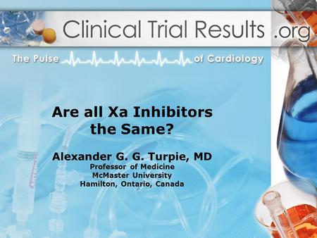 Are all Xa Inhibitors the Same. Alexander G. G