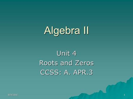 Unit 4 Roots and Zeros CCSS: A. APR.3