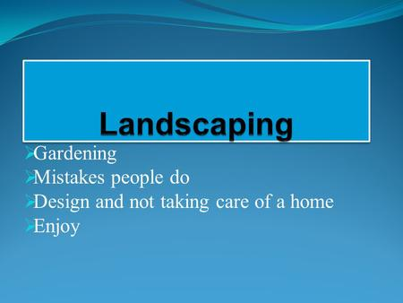  Gardening  Mistakes people do  Design and not taking care of a home  Enjoy.