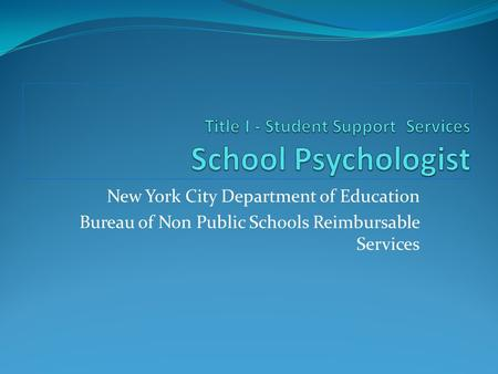 New York City Department of Education Bureau of Non Public Schools Reimbursable Services.