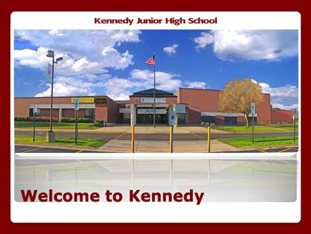 Welcome to Kennedy. Administration Brian Valek Principal To Be Determined Asst. Principal Jennifer Prerost Asst. Principal.