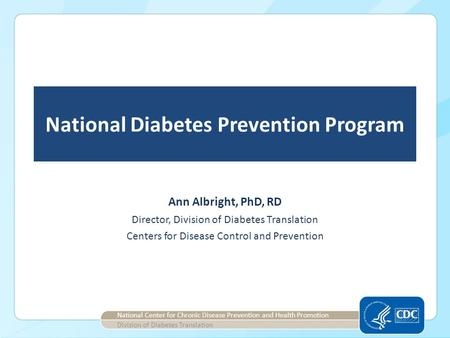 National Diabetes Prevention Program Director, Division of Diabetes Translation Centers for Disease Control and Prevention National Center for Chronic.
