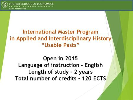 "International Master Program in Applied and Interdisciplinary History ""Usable Pasts"" Open in 2015 Language of instruction - English Length of study - 2."