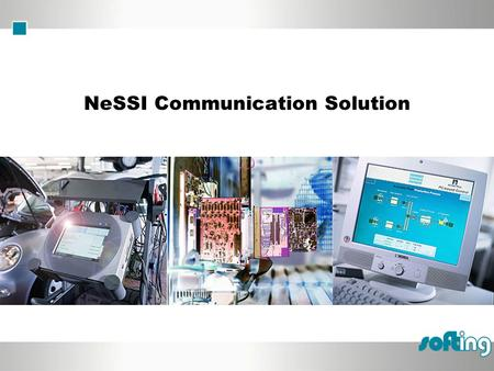 NeSSI Communication Solution. Armin Tesch, Softing North America, Inc. © SOFTING 2004 Agenda Introduction to Softing Requirements for a communication.